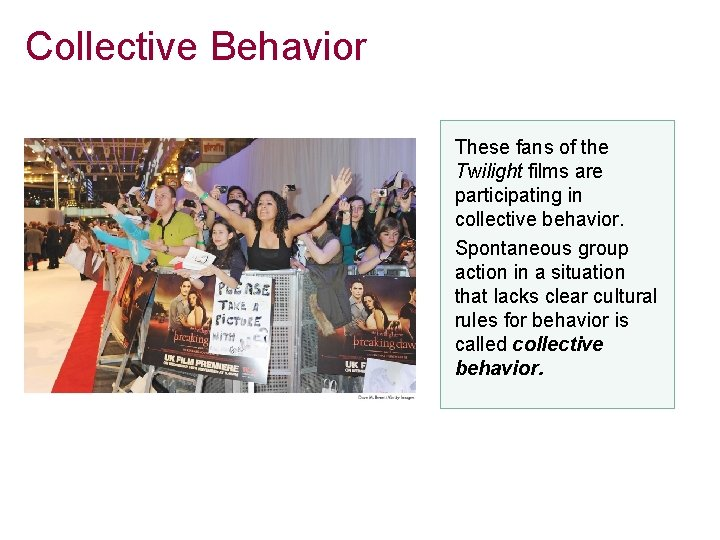 Collective Behavior These fans of the Twilight films are participating in collective behavior. Spontaneous