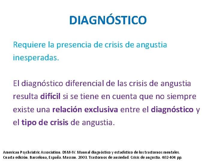 DIAGNÓSTICO Requiere la presencia de crisis de angustia inesperadas. El diagnóstico diferencial de las