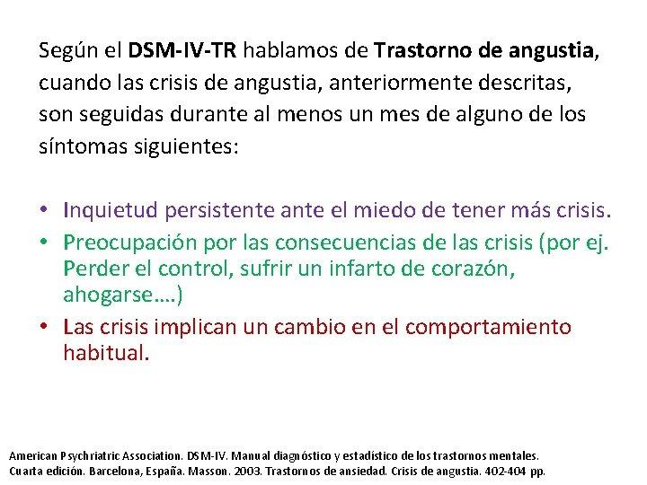 Según el DSM-IV-TR hablamos de Trastorno de angustia, cuando las crisis de angustia, anteriormente