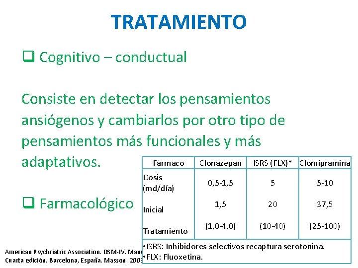 TRATAMIENTO q Cognitivo – conductual Consiste en detectar los pensamientos ansiógenos y cambiarlos por