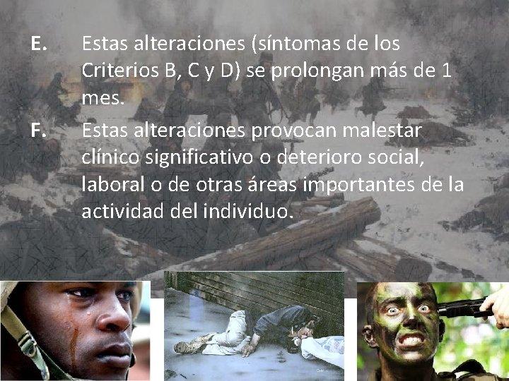 E. F. Estas alteraciones (síntomas de los Criterios B, C y D) se prolongan