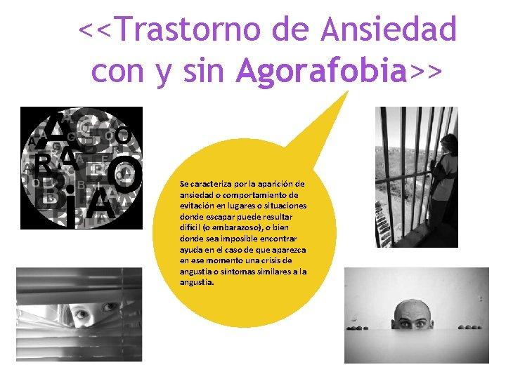 <<Trastorno de Ansiedad con y sin Agorafobia>> Se caracteriza por la aparición de ansiedad