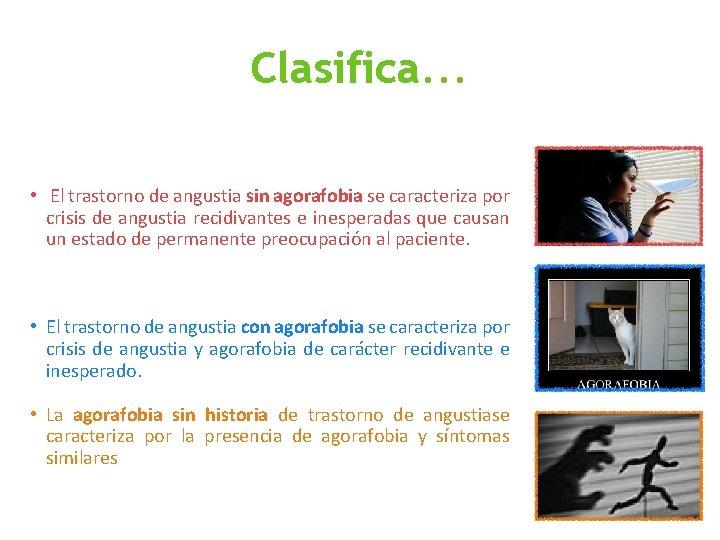 Clasifica. . . • El trastorno de angustia sin agorafobia se caracteriza por crisis