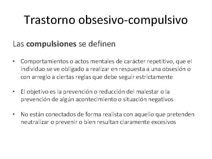 Trastorno obsesivo-compulsivo Las compulsiones se definen • Comportamientos o actos mentales de carácter repetitivo,