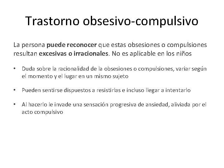 Trastorno obsesivo-compulsivo La persona puede reconocer que estas obsesiones o compulsiones resultan excesivas o