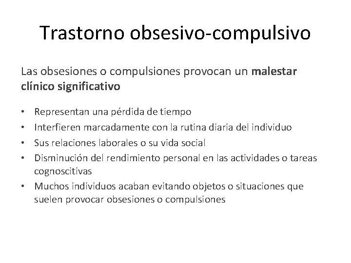 Trastorno obsesivo-compulsivo Las obsesiones o compulsiones provocan un malestar clínico significativo Representan una pérdida