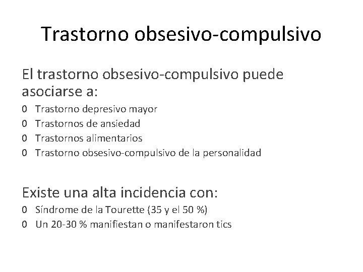 Trastorno obsesivo-compulsivo El trastorno obsesivo-compulsivo puede asociarse a: 0 0 Trastorno depresivo mayor Trastornos
