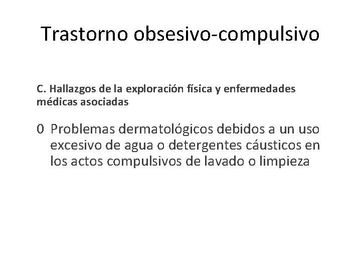 Trastorno obsesivo-compulsivo C. Hallazgos de la exploración física y enfermedades médicas asociadas 0 Problemas