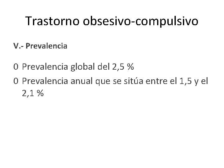 Trastorno obsesivo-compulsivo V. - Prevalencia 0 Prevalencia global del 2, 5 % 0 Prevalencia