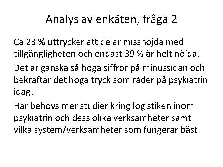 Analys av enkäten, fråga 2 Ca 23 % uttrycker att de är missnöjda med