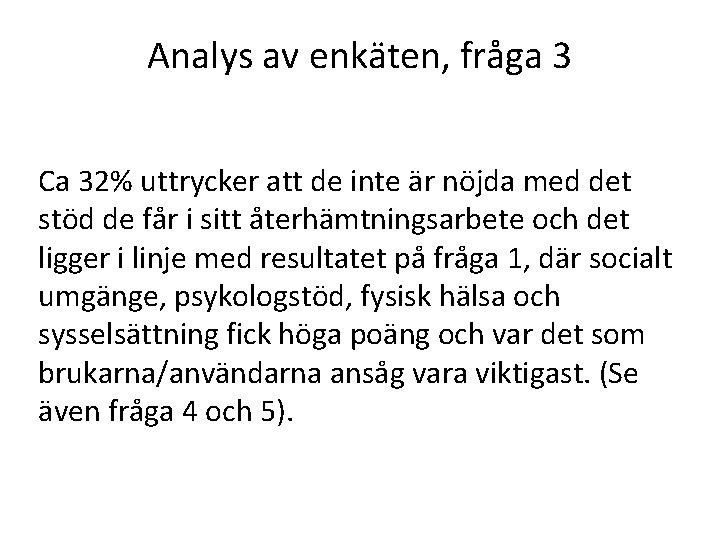 Analys av enkäten, fråga 3 Ca 32% uttrycker att de inte är nöjda med