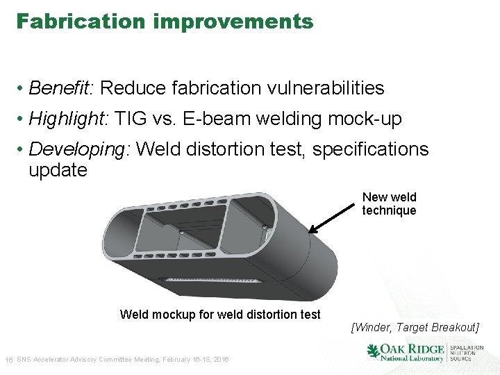 Fabrication improvements • Benefit: Reduce fabrication vulnerabilities • Highlight: TIG vs. E-beam welding mock-up