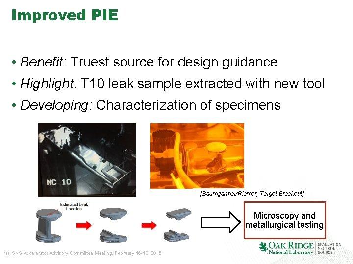 Improved PIE • Benefit: Truest source for design guidance • Highlight: T 10 leak