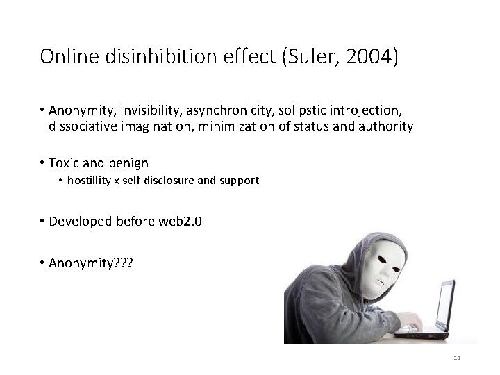 Online disinhibition effect (Suler, 2004) • Anonymity, invisibility, asynchronicity, solipstic introjection, dissociative imagination, minimization