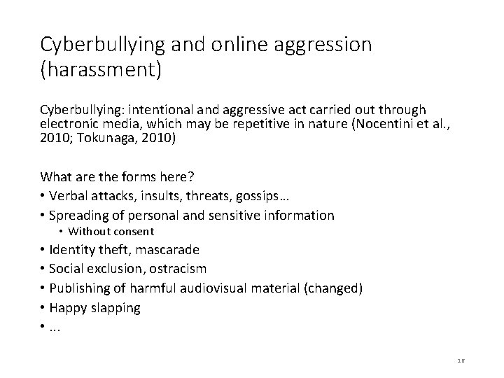 Cyberbullying and online aggression (harassment) Cyberbullying: intentional and aggressive act carried out through electronic