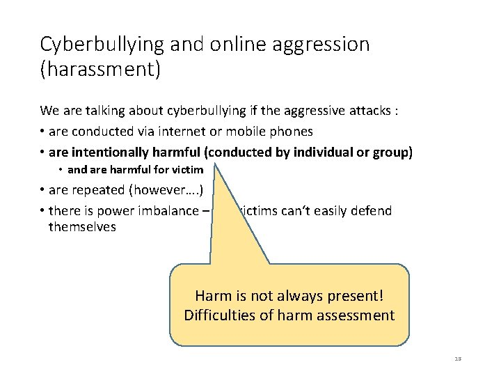Cyberbullying and online aggression (harassment) We are talking about cyberbullying if the aggressive attacks