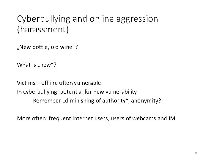 """Cyberbullying and online aggression (harassment) """"New bottle, old wine""""? What is """"new""""? Victims –"""