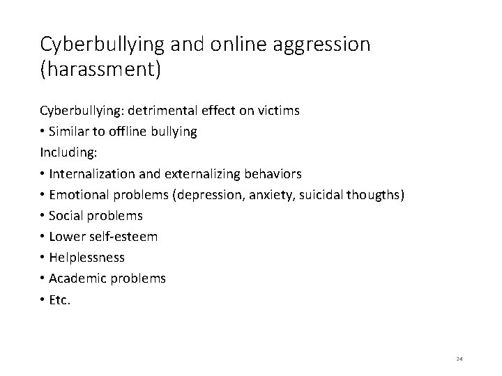 Cyberbullying and online aggression (harassment) Cyberbullying: detrimental effect on victims • Similar to offline