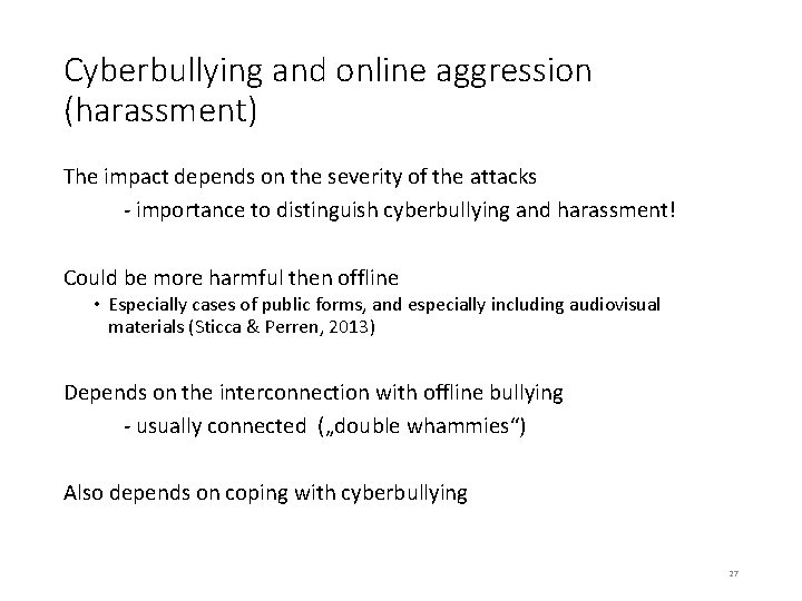 Cyberbullying and online aggression (harassment) The impact depends on the severity of the attacks