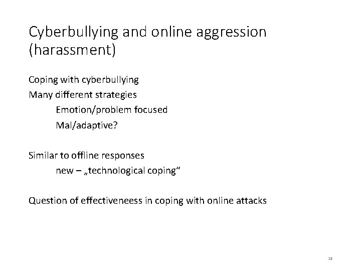 Cyberbullying and online aggression (harassment) Coping with cyberbullying Many different strategies Emotion/problem focused Mal/adaptive?