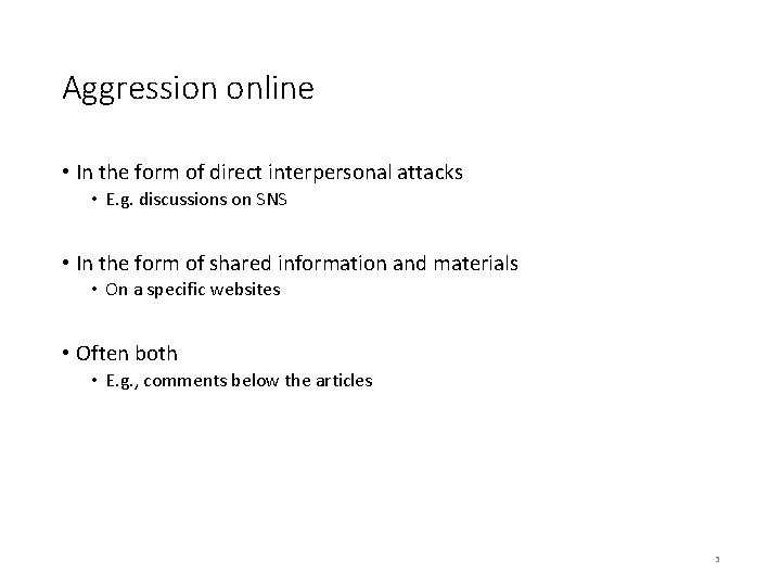 Aggression online • In the form of direct interpersonal attacks • E. g. discussions
