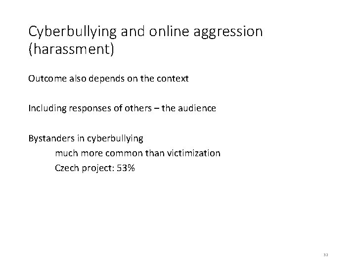 Cyberbullying and online aggression (harassment) Outcome also depends on the context Including responses of