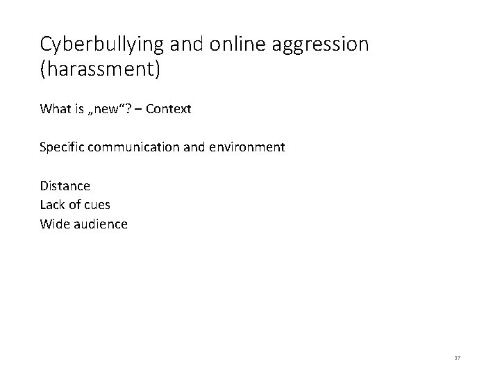"""Cyberbullying and online aggression (harassment) What is """"new""""? – Context Specific communication and environment"""
