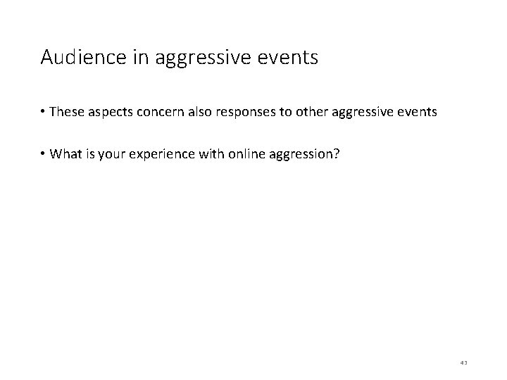 Audience in aggressive events • These aspects concern also responses to other aggressive events