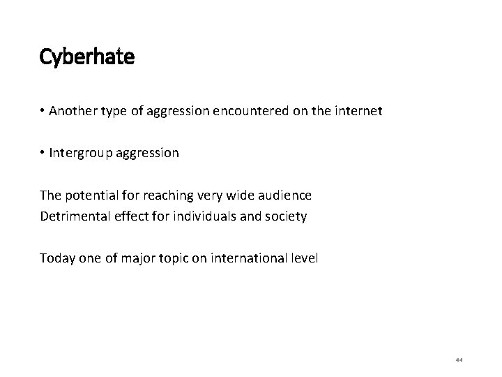 Cyberhate • Another type of aggression encountered on the internet • Intergroup aggression The