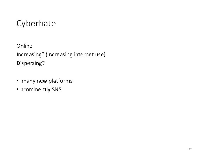Cyberhate Online Increasing? (increasing internet use) Dispersing? • many new platforms • prominently SNS