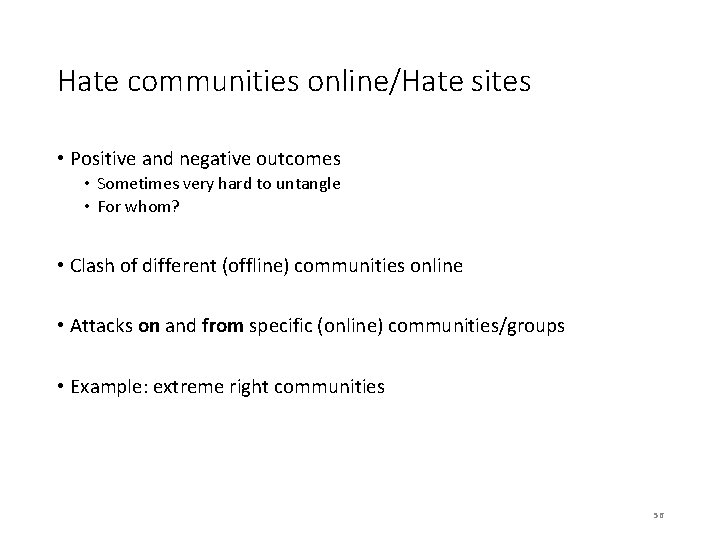 Hate communities online/Hate sites • Positive and negative outcomes • Sometimes very hard to