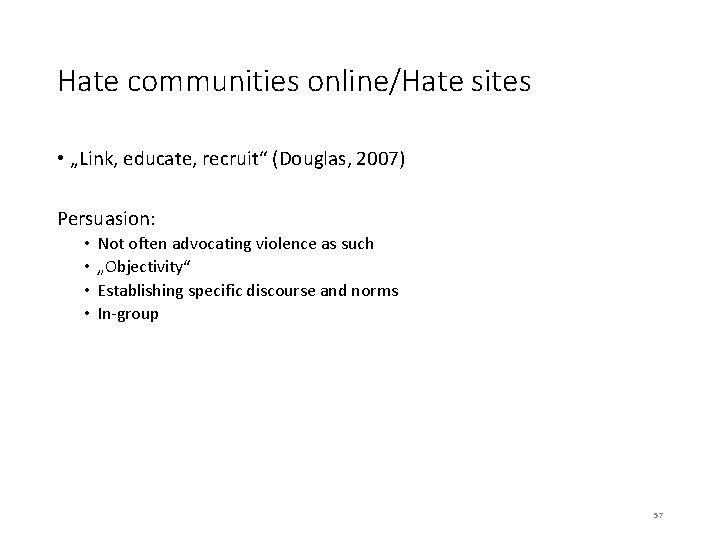 "Hate communities online/Hate sites • ""Link, educate, recruit"" (Douglas, 2007) Persuasion: • • Not"