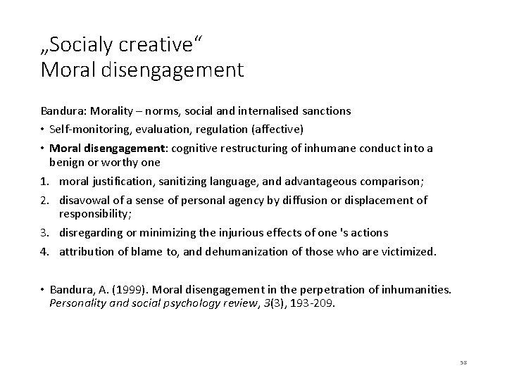 """""""Socialy creative"""" Moral disengagement Bandura: Morality – norms, social and internalised sanctions • Self-monitoring,"""