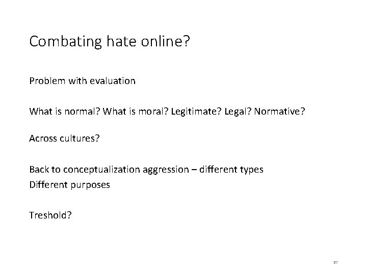 Combating hate online? Problem with evaluation What is normal? What is moral? Legitimate? Legal?
