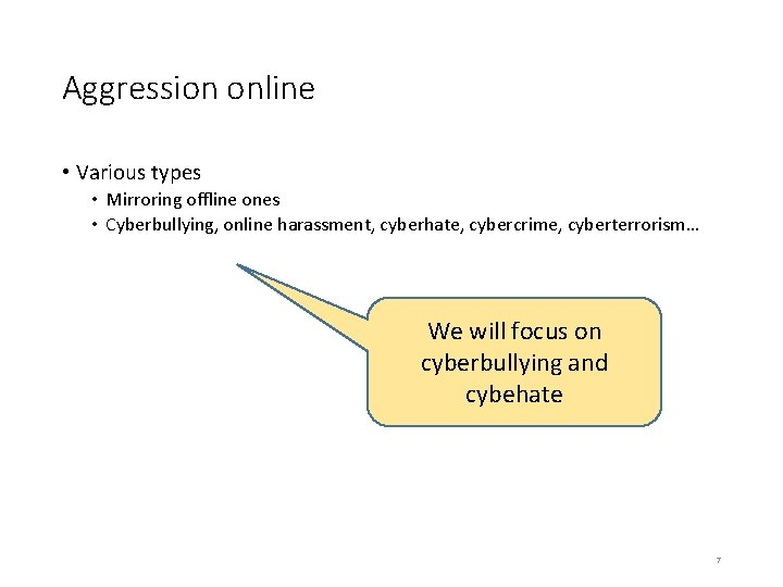 Aggression online • Various types • Mirroring offline ones • Cyberbullying, online harassment, cyberhate,