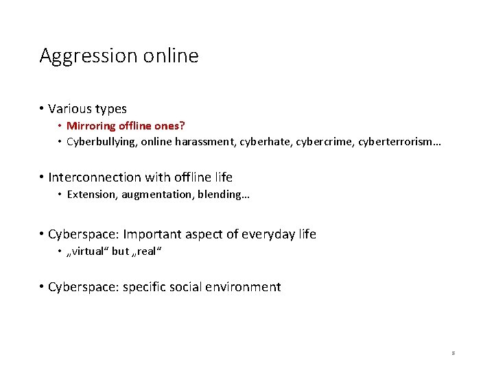 Aggression online • Various types • Mirroring offline ones? • Cyberbullying, online harassment, cyberhate,