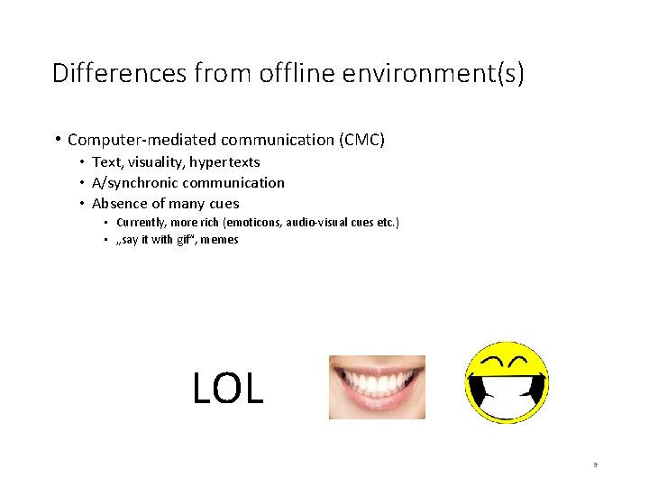 Differences from offline environment(s) • Computer-mediated communication (CMC) • Text, visuality, hypertexts • A/synchronic