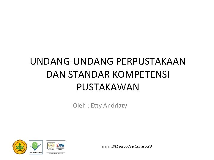 UNDANG-UNDANG PERPUSTAKAAN DAN STANDAR KOMPETENSI PUSTAKAWAN Oleh : Etty Andriaty www. litbang. deptan. go.