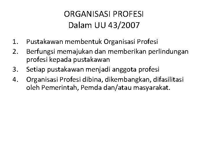 ORGANISASI PROFESI Dalam UU 43/2007 1. 2. 3. 4. Pustakawan membentuk Organisasi Profesi Berfungsi