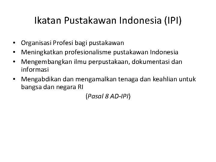 Ikatan Pustakawan Indonesia (IPI) • Organisasi Profesi bagi pustakawan • Meningkatkan profesionalisme pustakawan Indonesia