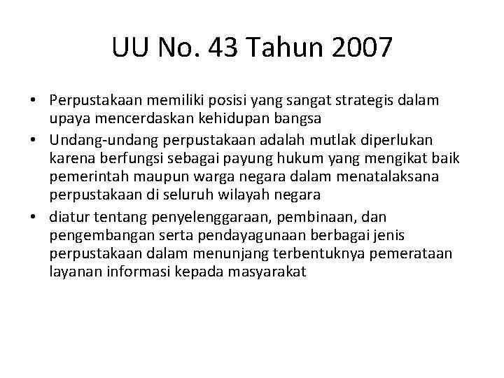 UU No. 43 Tahun 2007 • Perpustakaan memiliki posisi yang sangat strategis dalam upaya