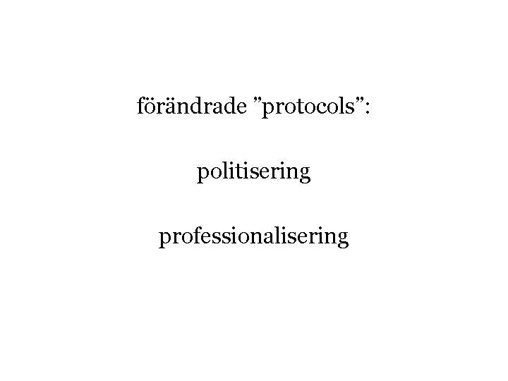 """förändrade """"protocols"""": politisering professionalisering"""