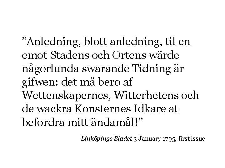 """""""Anledning, blott anledning, til en emot Stadens och Ortens wärde någorlunda swarande Tidning är"""