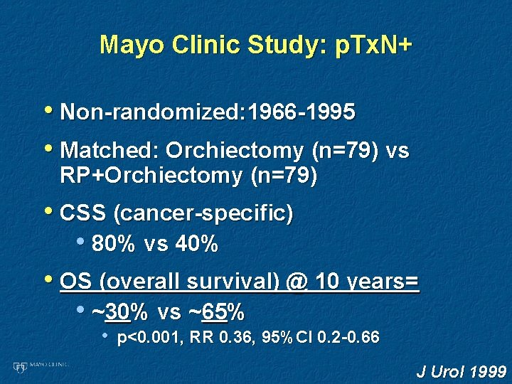 Mayo Clinic Study: p. Tx. N+ • Non-randomized: 1966 -1995 • Matched: Orchiectomy (n=79)