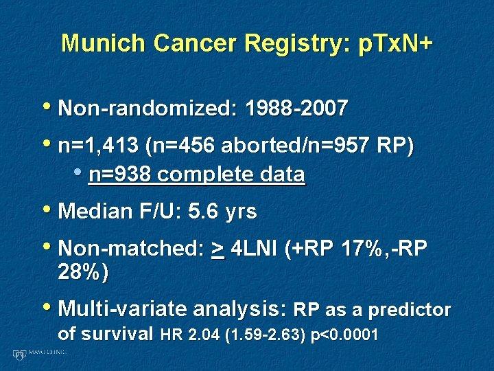 Munich Cancer Registry: p. Tx. N+ • Non-randomized: 1988 -2007 • n=1, 413 (n=456