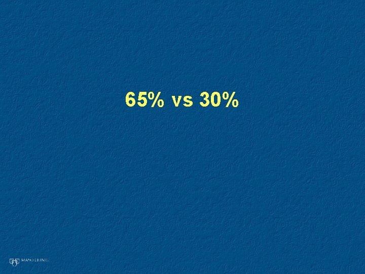 65% vs 30%