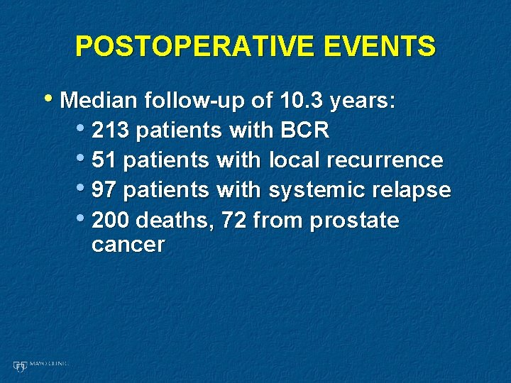 POSTOPERATIVE EVENTS • Median follow-up of 10. 3 years: • 213 patients with BCR