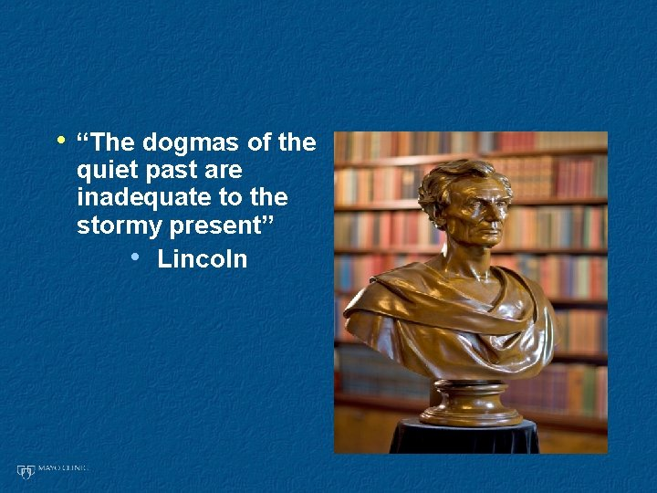 """• """"The dogmas of the quiet past are inadequate to the stormy present"""""""