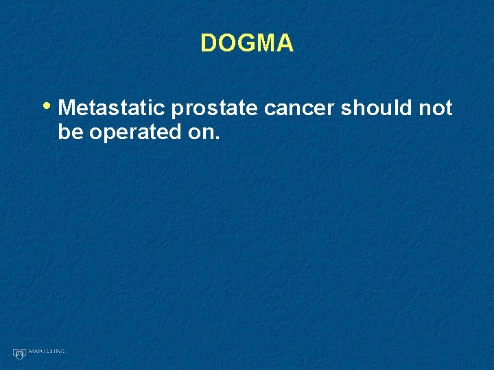 DOGMA • Metastatic prostate cancer should not be operated on.