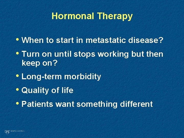 Hormonal Therapy • When to start in metastatic disease? • Turn on until stops